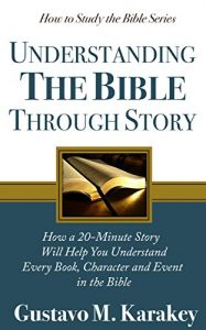 Download Understanding the Bible Through Story: How a 20-Minute Story Will Help You Understand Every Book, Character and Event in the Bible (How to Study the Bible Book 1) pdf, epub, ebook