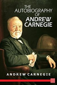 a biography of the life of andrew carnegie The life of andrew carnegie is a good example of a real rags to riches story he was born to a poor scottish family that immigrated to the united states wall gives a very detailed description of andrew in the biography he wrote about him it was the 25th of november in 1835, on the corner of moodie.