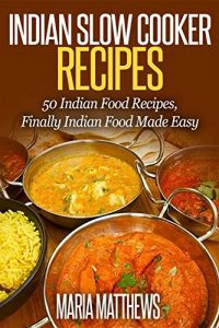 Download Indian Slow Cooker Recipes:  50 Indian Food Recipes, Finally Indian Food Made Easy pdf, epub, ebook